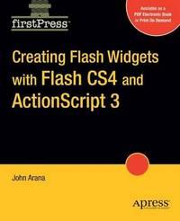 Creating Flash Widgets with Flash CS4 and ActionScript 3.0 by John Arana