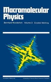Macromolecular Physics by Bernhard Wunderlich