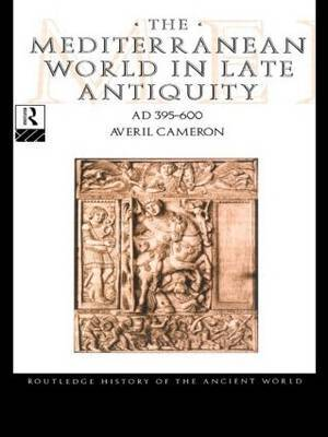 Mediterranean World in Late Antiquity AD 395-600 by Averil Cameron