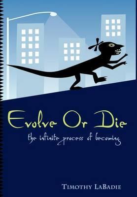 Evolve or Die by Timothy LaBadie