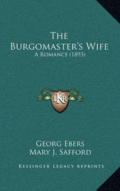 The Burgomaster's Wife: A Romance (1893) by Georg Ebers