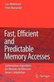 Fast, Efficient and Predictable Memory Accesses by Lars Wehmeyer