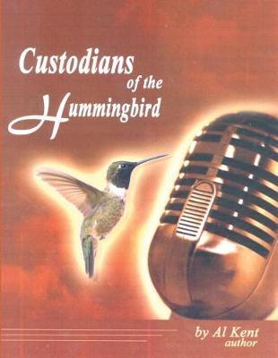 Custodians of the Hummingbird by Al Kent