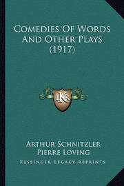 Comedies of Words and Other Plays (1917) by Arthur Schnitzler