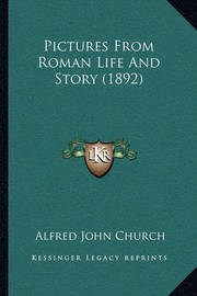 Pictures from Roman Life and Story (1892) by Alfred John Church