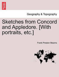 Sketches from Concord and Appledore. [With Portraits, Etc.] by Frank Preston Stearns