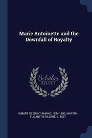 Marie Antoinette and the Downfall of Royalty by Imbert De Saint Amand