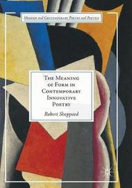 The Meaning of Form in Contemporary Innovative Poetry by Robert Sheppard image