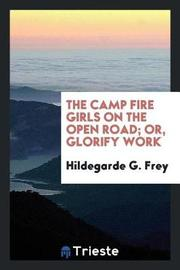 The Camp Fire Girls on the Open Road; Or, Glorify Work by Hildegarde G Frey image