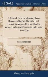 A Journal, Kept on a Journey from Bassora to Bagdad; Over the Little Desert, to Aleppo, Cyprus, Rhodes, Zante, Corfu; And Otranto, in Italy; In the Year 1779 by C Eversfield image