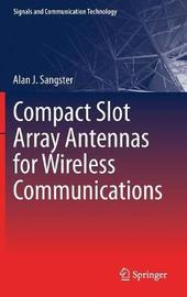 Compact Slot Array Antennas for Wireless Communications by Alan J. Sangster
