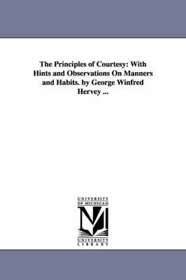 The Principles of Courtesy: With Hints and Observations On Manners and Habits. by George Winfred Hervey ... by George Winfred Hervey image