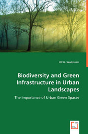 Biodiversity and Green Infrastructure in Urban Landscapes by Ulf G. Sandstrom
