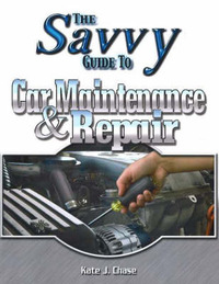 Savvy Guide to Car Maintenance and Repair by Kate J Chase image