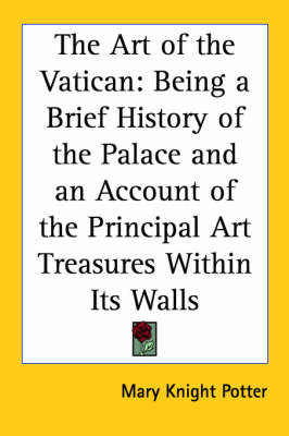 The Art of the Vatican: Being a Brief History of the Palace and an Account of the Principal Art Treasures Within Its Walls by Mary Knight Potter image