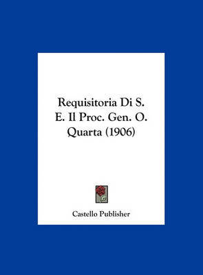 Requisitoria Di S. E. Il Proc. Gen. O. Quarta (1906) by Publisher Castello Publisher image