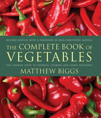 The Complete Book of Vegetables: The Ultimate Guide to Growing, Cooking and Eating Vegetables by Matthew Biggs image