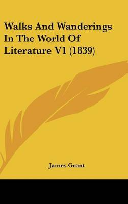 Walks And Wanderings In The World Of Literature V1 (1839) by James Grant image