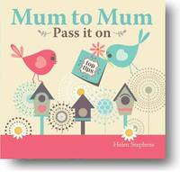 Mum to Mum, Pass it on by from you to me