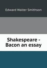 Shakespeare - Bacon an Essay by Edward Walter Smithson