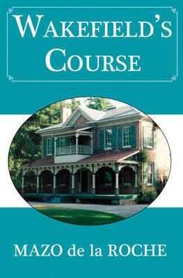 Wakefield's Course by Mazo Roche