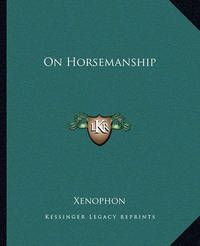 On Horsemanship by . Xenophon