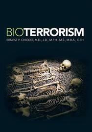 Bioterrorism by ERNEST P. M.D. J.D. CHIODO
