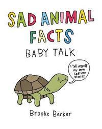 Sad Animal Facts: Baby Talk by Brooke Barker