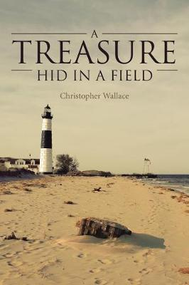 A Treasure Hid in a Field by Christopher Wallace
