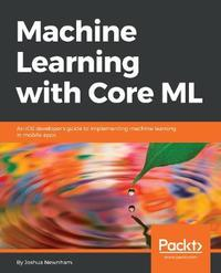 Machine Learning with Core ML by Joshua Newnham image