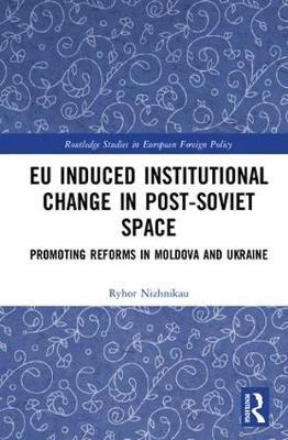 EU Induced Institutional Change in Post-Soviet Space by Ryhor Nizhnikau