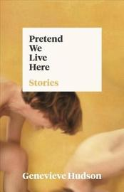 Pretend We Live Here by Genevieve Hudson image