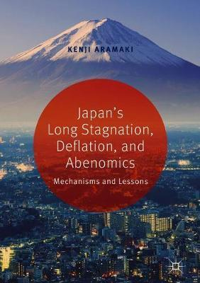 Japan's Long Stagnation, Deflation, and Abenomics by Kenji Aramaki