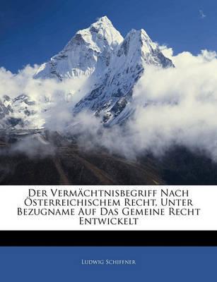 Der Vermchtnisbegriff Nach Sterreichischem Recht, Unter Bezugname Auf Das Gemeine Recht Entwickelt by Ludwig Schiffner image