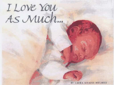 I Love You as Much..Lap Book by Laura Krauss Melmed
