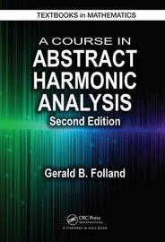A Course in Abstract Harmonic Analysis by Gerald B. Folland