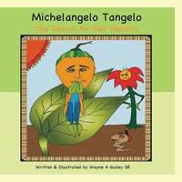Michelangelo Tangelo - The Search for Self Identity by Wayne Anthony Gulley Sr