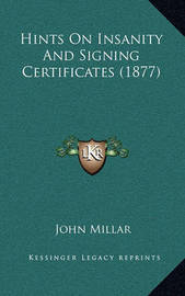 Hints on Insanity and Signing Certificates (1877) by John Millar