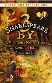 3 by Shakespeare: WITH A Midsummer Night's Dream AND Romeo and Juliet AND Richard III by William Shakespeare