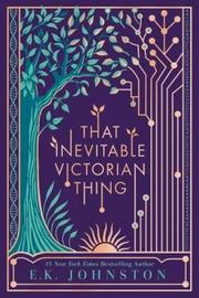 That Inevitable Victorian Thing by E K Johnston