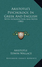 Aristotle's Psychology, in Greek and English: With Introduction and Notes (1882) by * Aristotle