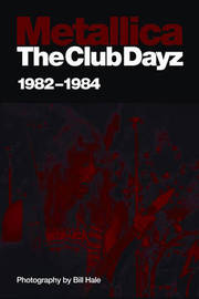 """Metallica"": The Club Dayz '82-'84 by Bill Hale"