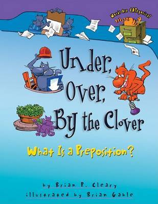 Under, Over, by the Clover by Brian P Cleary