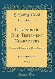 Legends of Old Testament Characters, Vol. 1 by S Baring.Gould