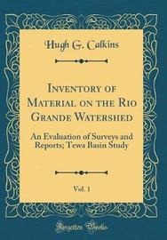 Inventory of Material on the Rio Grande Watershed, Vol. 1 by Hugh G Calkins
