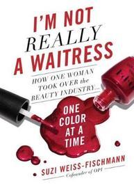 I'm Not Really a Waitress by Suzi Weiss-Fischmann