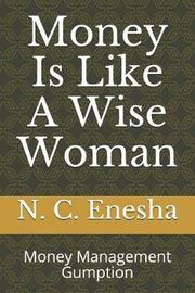 Money Is Like a Wise Woman by N C Enesha