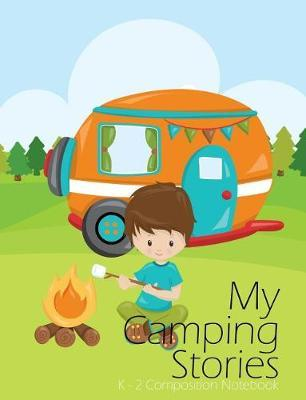 My Camping Stories Draw And Write Journal by Clara Childress