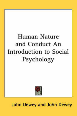 Human Nature and Conduct An Introduction to Social Psychology by John Dewey
