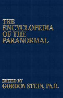 The Encyclopedia Of The Paranormal by Gordon Stein